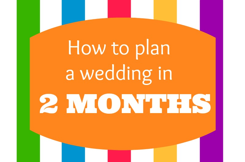 How To Plan A Wedding In 2 Months