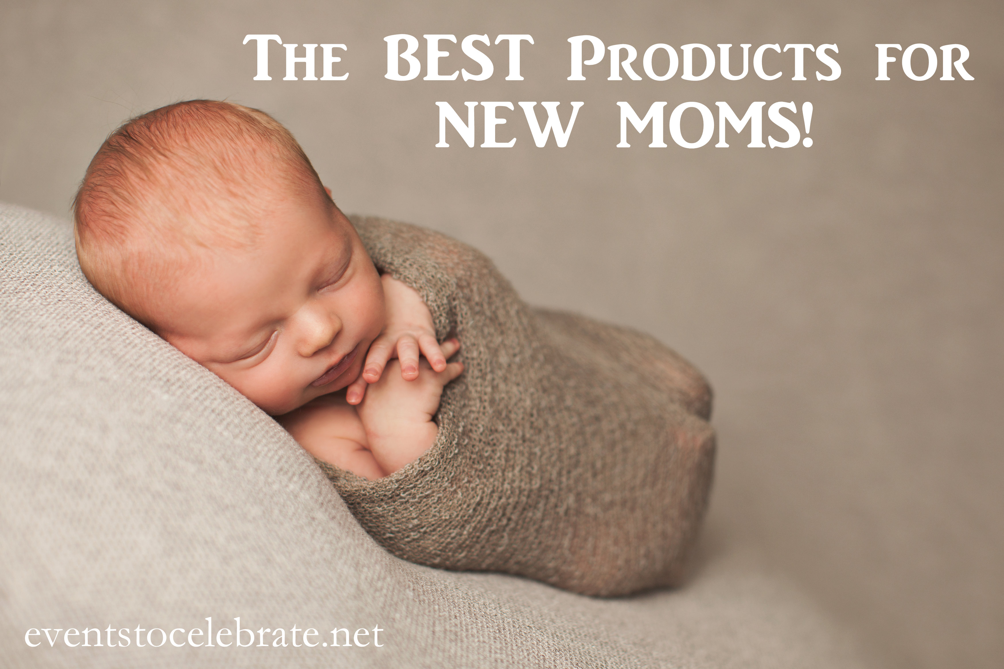 Best Products for a New Mom - eventstocelebrate.net