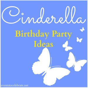 Cinderella Birthday Party Ideas - Events To Celebrate