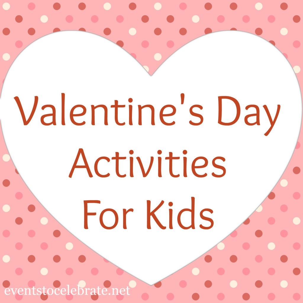 Valentines Day Activities For Kids   Events To Celebrate