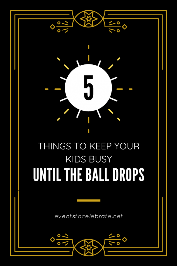 Things To Keep Your Kids Busy Until The Ball Drops