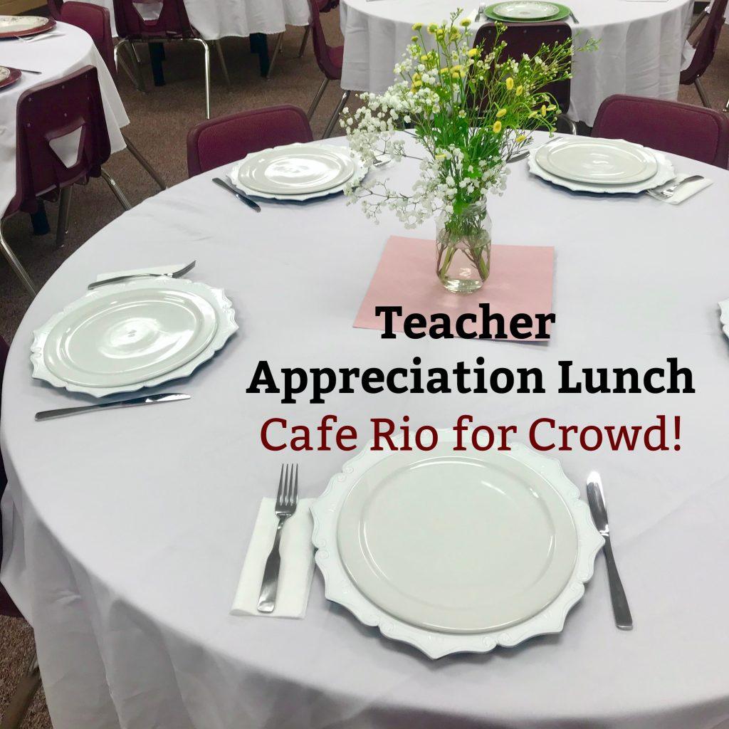 Cafe rio for teacher appreciation lunch
