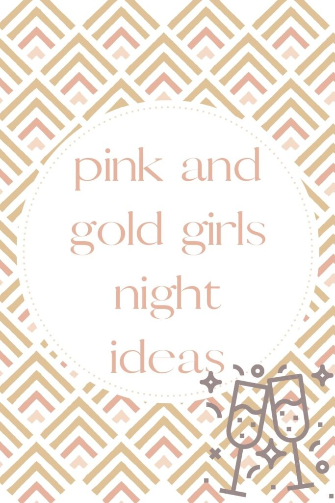 pink and gold girls night ideas